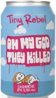 Tiny Rebel Oh My God They Killed Cashmere IPA (India Pale Ale) Beer